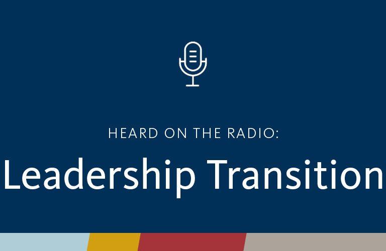 Heard on the Radio: Leadership Transition